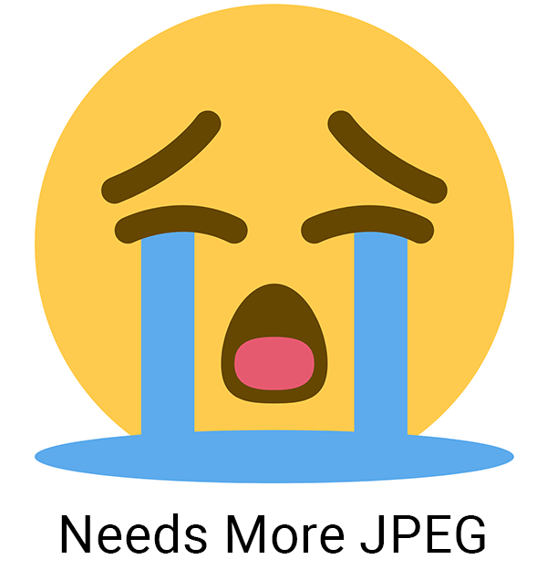 "Crying face emoji with ""Needs More JPEG"" text."