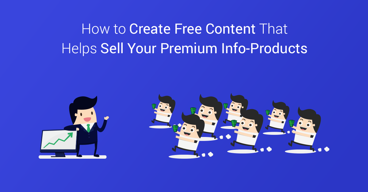 How to Create Free Content That Helps Sell Your Premium Info-Products